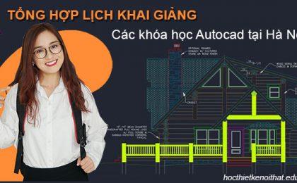 Tổng Hợp Lịch Khai Giảng Khóa Học Autocad Tại Hà Nội