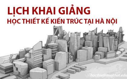 Tổng Hợp Lịch Khai Giảng Học Thiết Kế Kiến Trúc Tại Hà Nội