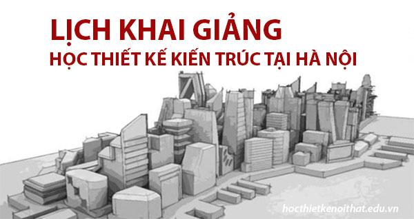 Lịch khai giảng hàng tháng học thiết kế kiến trúc tại Hà Nội