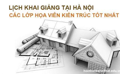 Tổng Hợp Lịch Khai Giảng Lớp Học Họa Viên Kiến Trúc Tại Hà Nội