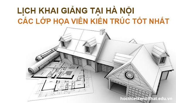 Lịch khai giảng lớp học họa viên kiến trúc tại hà nội tốt nhất