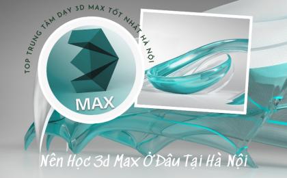 Top Trung Tâm Dạy 3d Max Tốt Nhất Tại Hà Nội